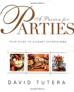 A Passion for Parties: Your Guide to Elegant Entertaining 9780743202282