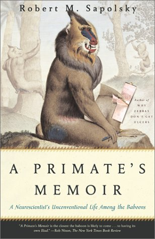 A Primate's Memoir: A Neuroscientist's Unconventional Life Among the Baboons 9780743202411