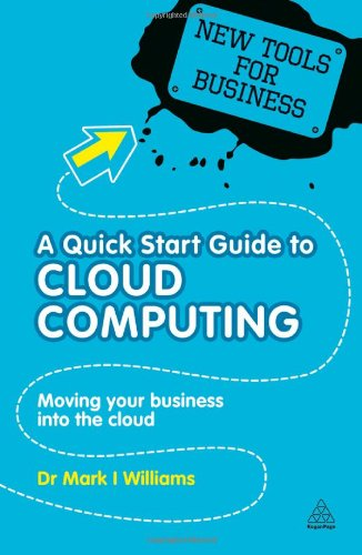 A Quick Start Guide to Cloud Computing: Moving Your Business Into the Cloud 9780749461300