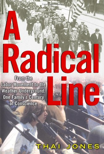 A Radical Line: From the Labor Movement to the Weather Underground, One Family's Century of Conscience 9780743250276