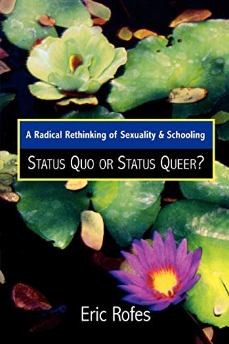 A Radical Rethinking of Sexuality and Schooling: Status Quo or Status Queer? 9780742541955