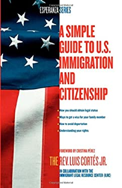 A Simple Guide to U.S. Immigration and Citizenship 9780743294492