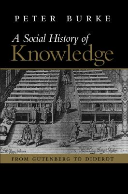 A   Social History of Knowledge: From Gutenberg to Diderot, Based on the First Series of Vonhoff Lectures Given at the University of Groningen (Nether 9780745624853