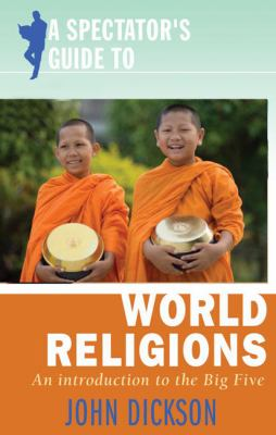 A Spectator's Guide to World Religions: An Introduction to the Big Five 9780745953083