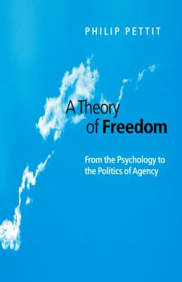 A Theory of Freedom: From Psychology to the Politics of Agency 9780745620930
