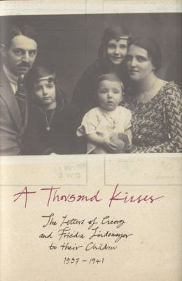 A Thousand Kisses: The Letters of Georg and Frieda Lindemeyer, 1937-1941 9780747580317