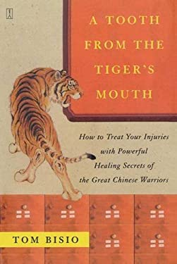 A Tooth from the Tiger's Mouth: How to Treat Your Injuries with Powerful Healing Secrets of the Great Chinese Warrior 9780743245517