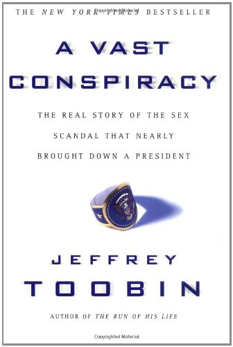 A Vast Conspiracy: The Real Story of the Sex Scandal That Nearly Brought Down a President 9780743204132
