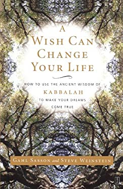 A Wish Can Change Your Life: How to Use the Ancient Wisdom of Kabbalah to Make Your Dreams Come True 9780743245050