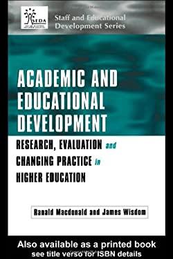 Academic and Educational Development: Research, Evaluation and Changing Practice in Higher Education 9780749435332
