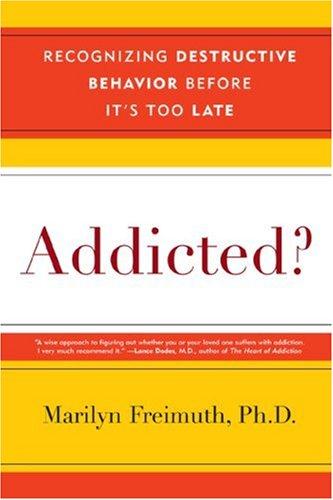 Addicted?: Recognizing Destructive Behaviors Before It's Too Late 9780742560253