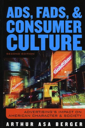 Ads, Fads, and Consumer Culture: Advertising's Impact on American Character and Society 9780742527232