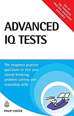Advanced IQ Tests: The Toughest Practice Questions to Test Your Lateral Thinking, Problem Solving and Reasoning Skills 9780749452322