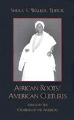 African Roots/American Cultures: Africa in the Creation of the Americas 9780742501645