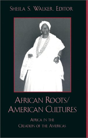 African Roots/American Cultures: Africa and the Creation of the Americas 9780742501652