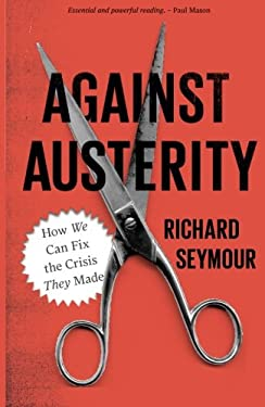 Against Austerity: How We Can Fix the Crisis They Made 9780745333281