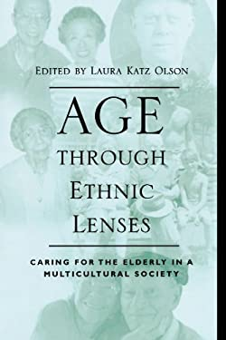 Age Through Ethnic Lenses: Caring for the Elderly in a Multicultural Society 9780742501140