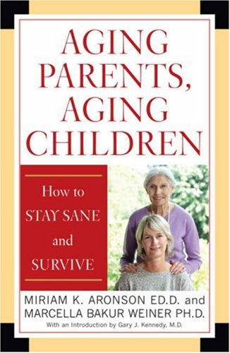 Aging Parents, Aging Children: How to Stay Sane and Survive 9780742547469