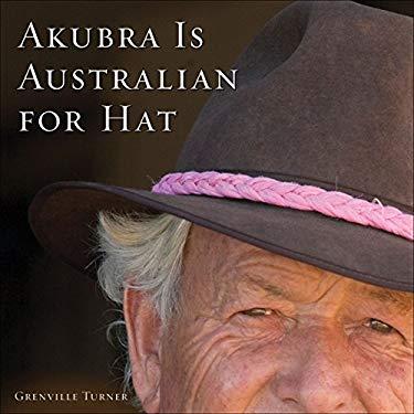 Akubra Is Australian for Hat 9780740785054
