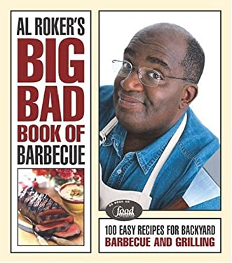 Al Roker's Big Bad Book of Barbecue: More Than 125 Recipes for Family Celebrations All Year Long 9780743228640
