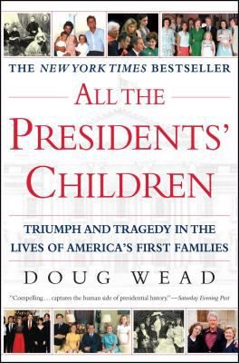 All the Presidents' Children: Triumph and Tragedy in the Lives of America's First Families 9780743446334