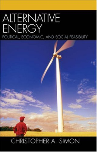Alternative Energy: Political, Economic, and Social Feasibility 9780742549098