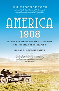 America, 1908: The Dawn of Flight, the Race to the Pole, the Invention of the Model T, and the Making of a Modern Nation 9780743280785