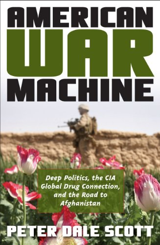 American War Machine: Deep Politics, the CIA Global Drug Connection, and the Road to Afghanistan 9780742555945