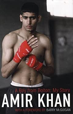 Amir Khan: A Boy from Bolton: My Story 9780747587606