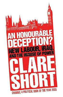 An Honourable Deception?: New Labour, Iraq, and the Misuse of Power 9780743263931