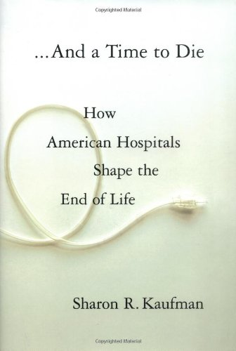 And a Time to Die: How American Hospitals Shape the End of Life 9780743264761