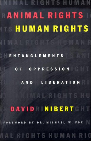 Animal Rights/Human Rights: Entanglements of Oppression and Liberation 9780742517769