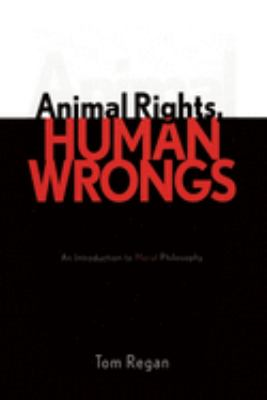 Animal Rights, Human Wrongs: An Introduction to Moral Philosophy 9780742533547