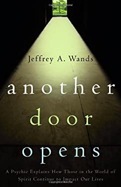 Another Door Opens: A Psychic Explains How Those in the World of Spirit Continue to Impact Our Lives 9780743279642