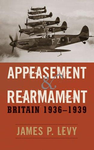 Appeasement and Rearmament: Britain, 1936-1939 9780742545380