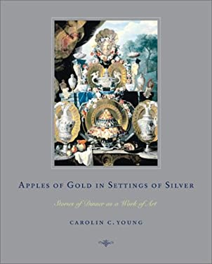 Apples of Gold in Settings of Silver: Stories of Dinner as a Work of Art 9780743222020