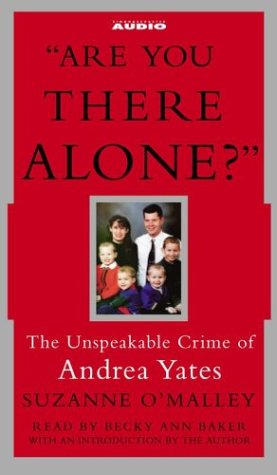 Are You There Alone?: The Unspeakable Crime of Andrea Yates 9780743536264
