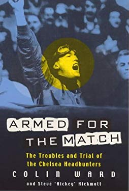 Armed for the Match: The Troubles and Trial of the Chelsea Headhunters 9780747262923