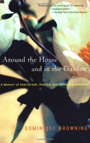 Around the House and in the Garden: A Memoir of Heartbreak, Healing, and Home Improvement 9780743226936