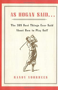 As Hogan Said . . .: The 389 Best Things Anyone Said about How to Play Golf 9780743203760