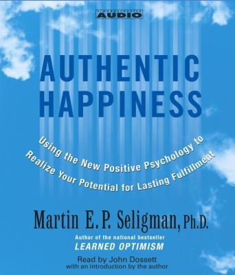 Authentic Happiness: Using the New Positive Psychology to Realize Your Potential for Lasting Fulfillment 9780743524919