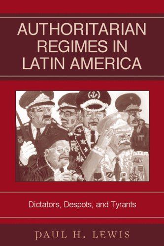 Authoritarian Regimes in Latin America: Dictators, Despots, and Tyrants 9780742537392