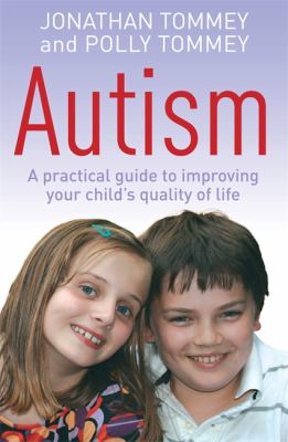 Autism: A Practical Guide to Improving Your Child's Quality of Life 9780749942380