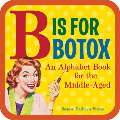 B Is for Botox: An Alphabet Book for the Middle-Aged 9780740780110