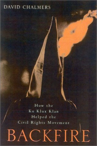 Backfire: How the Ku Klux Klan Helped the Civil Rights Movement 9780742523104