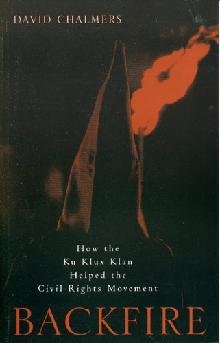Backfire: How the Ku Klux Klan Helped the Civil Rights Movement 9780742523111