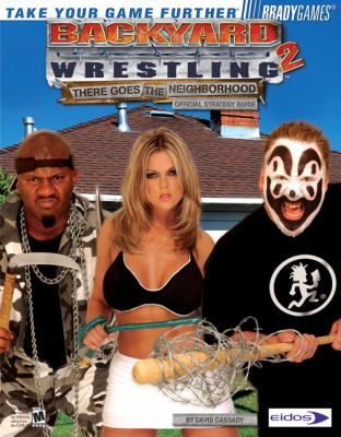Backyard Wrestling 2: There Goes the Neighborhood Official Strategy Guide 9780744004984