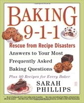 Baking 9-1-1: Rescue from Recipe Disasters; Answers to Your Most Frequently Asked Baking Questions; 40 Recipes for Every Baker 2751908