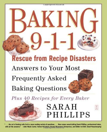 Baking 9-1-1: Rescue from Recipe Disasters; Answers to Your Most Frequently Asked Baking Questions; 40 Recipes for Every Baker 9780743246828