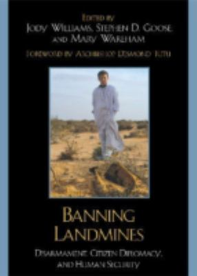 Banning Landmines: Disarmament, Citizen Diplomacy, and Human Security 9780742562417